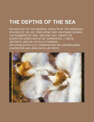 The Depths of the Sea; An Account of the General Results of the Dredging Cruises of H.M. SS. 'Porcupine' and...