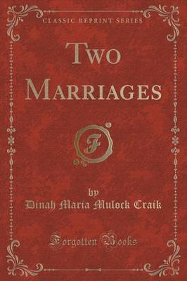 Two Marriages (Classic Reprint) (Paperback): Dinah Maria Mulock Craik