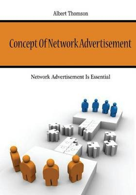 Concept of Network Advertisement - Network Advertisement Is Essential (Paperback): Albert Thomson