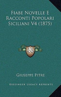 Fiabe Novelle E Racconti Popolari Siciliani V4 (1875) (English, Italian, Hardcover): Giuseppe Pitre