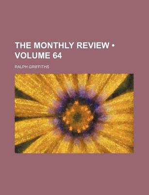 The Monthly Review (Volume 64) (Paperback): Ralph Griffiths