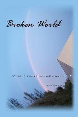 Broken World (Paperback): Christina a. Pokorny