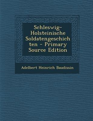 Schleswig-Holsteinische Soldatengeschichten (English, German, Paperback, Primary Source): Adelbert Heinrich Baudissin