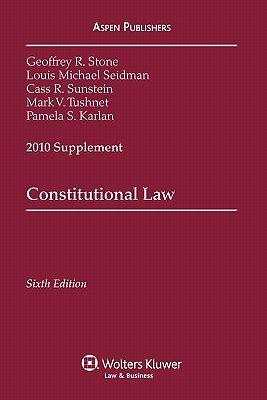 Constitutional Law, 2010 Supplement (Paperback, 6th): Geoffrey R. Stone, Louis Michael Seidman, Cass R. Sunstein, Mark V...