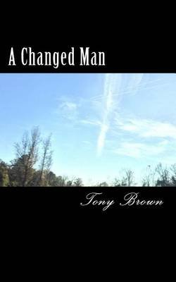 A Changed Man (Paperback): Tony Brown