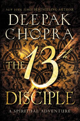 The 13th Disciple - A Spiritual Adventure (Hardcover): Deepak Chopra