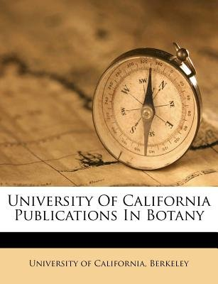University of California Publications in Botany (Paperback): Berkeley University of California