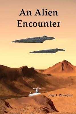 An Alien Encounter (Paperback): Jorge L. Perez-Jara