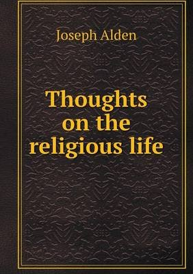 Thoughts on the Religious Life (Paperback): Joseph Alden