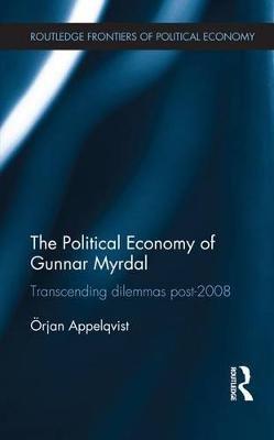 The Political Economy of Gunnar Myrdal - Transcending Dilemmas Post-2008 (Electronic book text): Orjan Appelqvist