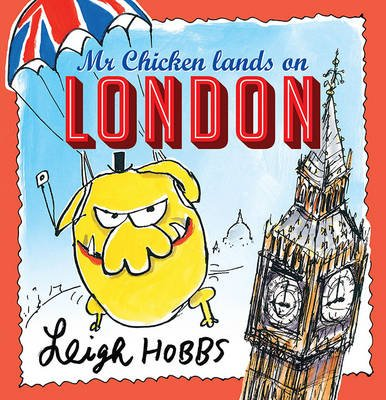 Mr Chicken Lands on London (Paperback): Leigh Hobbs