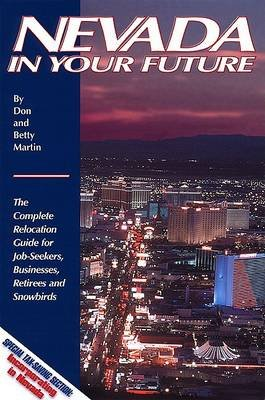 "Nevada in your future - The complete relocation guide for job-seekers, businesses, retirees and winter ""snowbirds"" (Paperback):..."