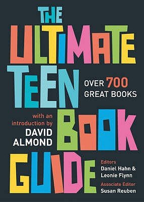 The Ultimate Teen Book Guide - Over 700 Great Books (Paperback): Daniel Hahn, Leonie Flynn