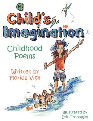 A Child's Imagination - Childhood Poems (Paperback): Florida Vigil