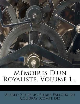 Memoires D'Un Royaliste, Volume 1... (French, Paperback): Alfred-Frederic-Pierre Falloux Du Coud