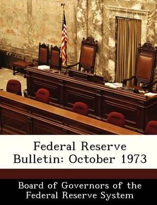 Federal Reserve Bulletin - October 1973 (Paperback):