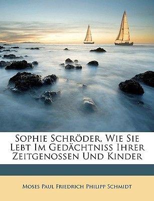 Sophie Schr Der, Wie Sie Lebt Im GED Chtniss Ihrer Zeitgenossen Und Kinder (English, German, Paperback): Moses Paul Friedrich...