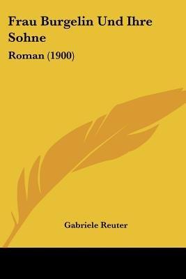 Frau Burgelin Und Ihre Sohne - Roman (1900) (English, German, Paperback): Gabriele Reuter