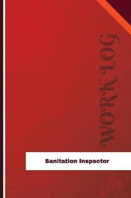 Sanitation Inspector Work Log - Work Journal, Work Diary, Log - 126 Pages, 6 X 9 Inches (Paperback): Orange Logs