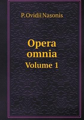 Opera Omnia Volume 1 (Latin, Paperback): P. Ovidii Nasonis