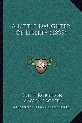 A Little Daughter of Liberty (1899) (Paperback): Edith Robinson