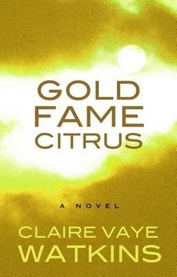 Gold Fame Citrus (Large print, Hardcover, Large type / large print edition): Claire Vaye Watkins