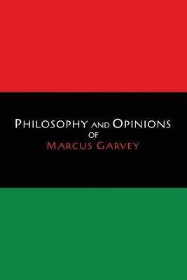Philosophy and Opinions of Marcus Garvey [Volumes I & II in One Volume] (Paperback): Marcus Garvey