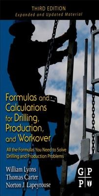 Formulas and Calculations for Drilling, Production, and Workover - All the Formulas You Need to Solve Drilling and Production...