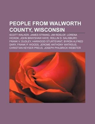 People from Walworth County, Wisconsin - Scott Walker, James Strang, Jim Roslof, Lorena Hickok, John Brayshaw Kaye, Rollin D....
