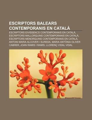 Escriptors Balears Contemporanis En Catala - Escriptors Eivissencs Contemporanis En Catala, Escriptors Mallorquins...