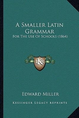 A Smaller Latin Grammar - For the Use of Schools (1864) (Paperback): Edward Miller