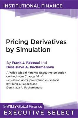 Pricing Derivatives by Simulation (Electronic book text, 1st edition): Dessislava Pachamanova, Frank J. Fabozzi