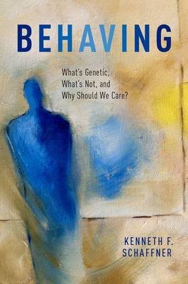 Behaving - What's Genetic, What's Not, and Why Should We Care? (Hardcover): Kenneth F. Schaffner