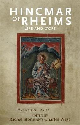 Hincmar of Rheims - Life and Work (Hardcover): Rachel Stone, Charles West