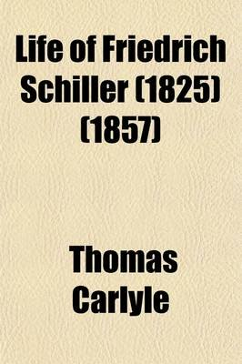 Life of Friedrich Schiller (1825); Life of John Sterling (1851) Two Biographies (Paperback): Thomas Carlyle