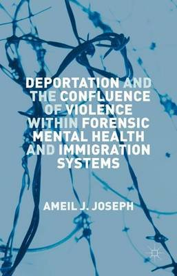 Deportation and the Confluence of Violence within Forensic Mental Health and Immigration Systems (Hardcover, 1st ed. 2015):...