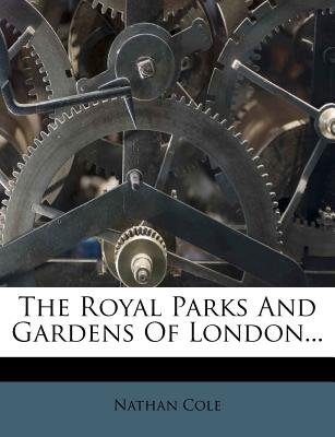 The Royal Parks and Gardens of London... (Paperback): Nathan Cole