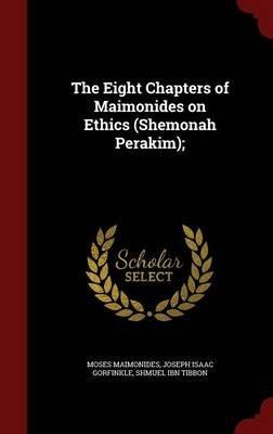 The Eight Chapters of Maimonides on Ethics (Shemonah Perakim); (Hardcover): Moses Maimonides, Joseph Isaac Gorfinkle, Shmuel...