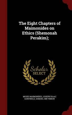 The Eight Chapters of Maimonides on Ethics (Shemonah Perakim); (Hardcover): Moses Maimonides, Joseph Isaac Gorfinkle, Shmuel...