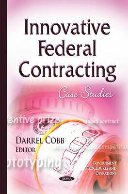 Innovative Federal Contracting - Case Studies (Hardcover): Darrel Cobb