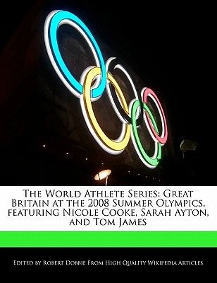 The World Athlete Series - Great Britain at the 2008 Summer Olympics, Featuring Nicole Cooke, Sarah Ayton, and Tom James...