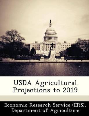 USDA Agricultural Projections to 2019 (Paperback): Departm Economic Research Service (Ers)
