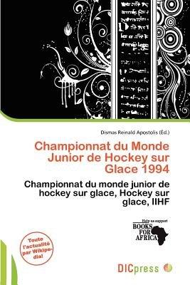 Championnat Du Monde Junior de Hockey Sur Glace 1994 (French, Paperback): Dismas Reinald Apostolis