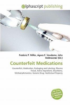 Counterfeit Medications (Paperback): Frederic P. Miller, Agnes F. Vandome, John McBrewster