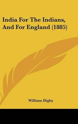 India for the Indians, and for England (1885) (Hardcover): William Digby