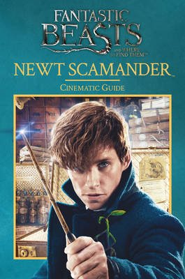 Fantastic Beasts and Where to Find Them: Newt Scamander: Cinematic Guide (Hardcover): Felicity Baker