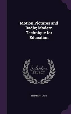 Motion Pictures and Radio; Modern Technique for Education (Hardcover): Elizabeth Laine