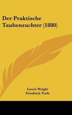 Der Praktische Taubenzuchter (1880) (English, German, Hardcover): Lewis Wright