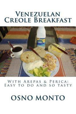 Venezuelan Creole Breakfast - With Arepas & Perica: Easy to Do and So Tasty (Paperback): Osno Monto