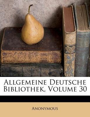 Allgemeine Deutsche Bibliothek, Volume 30 (German, Paperback): Anonymous